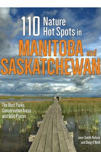 110 Nature Hot Spots in Manitoba and Saskatchewan: The Best Parks, Conservation Areas and Wild Places by Jenn Smith Nelson and Doug O'Neill - Click image to hear Melissa's interview with Doug!