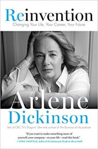 Reinvention: Changing Your Life, Your Career, Your Future, by Arlene Dickinson